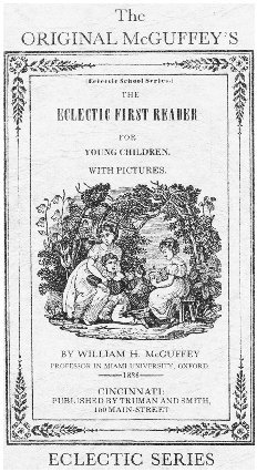 Cover of McGuffeys Eclectic First Reader, 1836. The McGuffey readers taught young children how to read and provided an introduction to literature. Approximately 122 million McGuffey books were purchased between 1836 and 1920. COURTESY OF DONALD