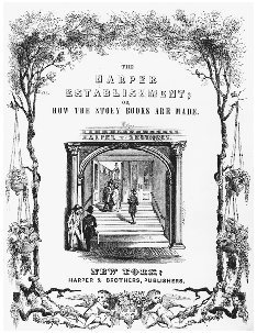 Title page of Jacob Abbotts The Harper Establishment; or, How the Story Books Are Made, 1855. THE LIBRARY OF CONGRESS