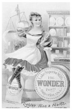In this 1883 promotion for Wonder Flour (the ancestor of Wonder Bread) the lightness of the bread is weighed against an ostrich feather, implying that airy bread from processed flour is better than the old hearth-baked kind, a point most artisanal bakers would dispute. The flirtatious woman in red, white, and blue, dressed like a cancan dancer, would have raised eyebrows with her leg-exposing attire. The second implied message, then, is that light bread is sexy. ROUGHWOOD COLLECTION.