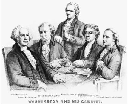 President George Washington (left) and the nations first cabinet: Secretary of War Henry Knox, Secretary of the Treasury Alexander Hamilton, Secretary of State Thomas Jefferson, and Attorney General Edmund Randolph. Corbis.