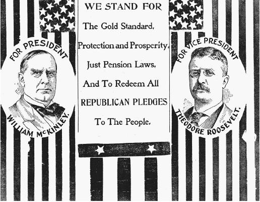 Campaign poster for William McKinley and Theodore Roosevelt (c. 1900), advocating for the gold standard, among other things. The Gold Standard Act of 1900 was passed during McKinley's first term as president (1897901). He was assassinated about six months after beginning his second term in 1901. (LIBRARY OF CONGRESS, PRINTS AND PHOTOGRAPHS DIVISION)